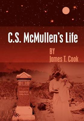 C.S. McMullen's Life by James T. Cook