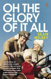 Oh the Glory of it All by Sean Wilsey image