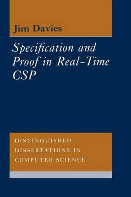 Specification and Proof in Real Time CSP by Jim Davies