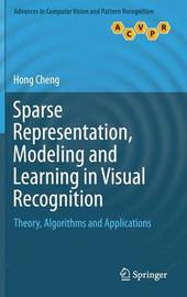Sparse Representation, Modeling and Learning in Visual Recognition by Hong Cheng