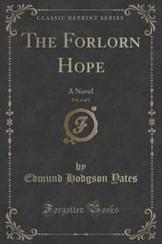 The Forlorn Hope, Vol. 1 of 3 by Edmund Hodgson Yates