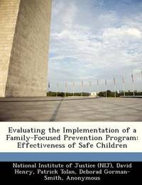 Evaluating the Implementation of a Family-Focused Prevention Program: Effectiveness of Safe Children by David Henry, Thoreau, M.B