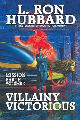Mission Earth Volume 9: Villainy Victorious by L.Ron Hubbard