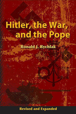 Hitler, the War, and the Pope by Ronald J Rychlak