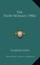 The Plow-Woman (1906) by Eleanor Gates