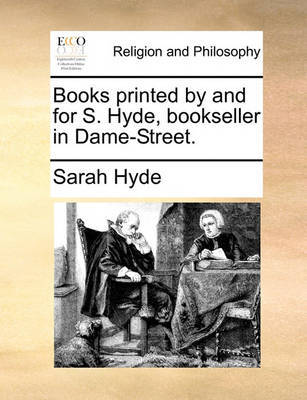 Books Printed by and for S. Hyde, Bookseller in Dame-Street by Sarah Hyde