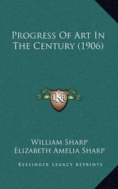 Progress of Art in the Century (1906) by Elizabeth Amelia Sharp