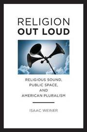 Religion Out Loud by Isaac Weiner