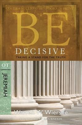 Be Decisive ( Jeremiah ) by Warren W Wiersbe