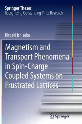 Magnetism and Transport Phenomena in Spin-Charge Coupled Systems on Frustrated Lattices by Hiroaki Ishizuka