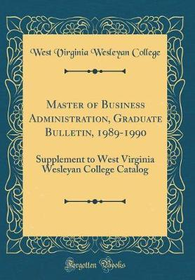 Master of Business Administration, Graduate Bulletin, 1989-1990 by West Virginia Wesleyan College
