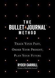 The Bullet Journal Method by Ryder Carroll