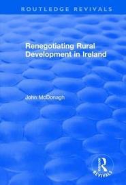 Renegotiating Rural Development in Ireland by John McDonagh