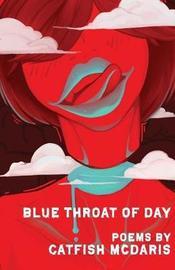 Blue Throat of Day by Catfish McDaris