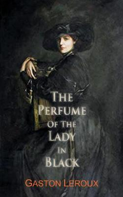 The Perfume of the Lady in Black by Gaston Leroux