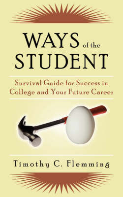 Ways of the Student: Survival Guide for Success in College and Your Future Career by Timothy C. Flemming image