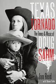Texas Tornado: The Times and Music of Doug Sahm by Jan Reid image
