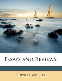 Essays and Reviews. by Edwin P Whipple