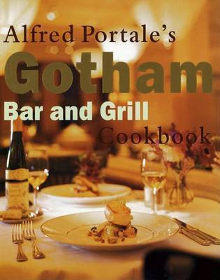 Alfred Portale's Gotham Bar and Grill Cookbook by Alfred Portale
