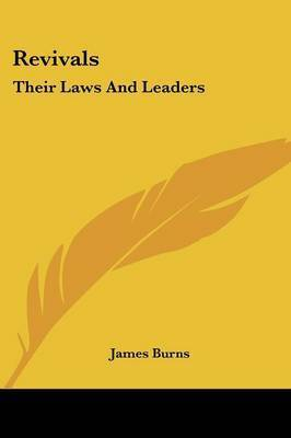 Revivals: Their Laws and Leaders by James Burns, Jr