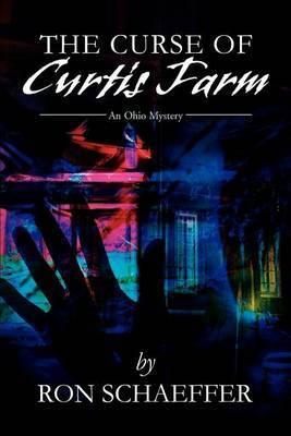 The Curse of Curtis Farm: An Ohio Mystery by Ronald E. Schaeffer