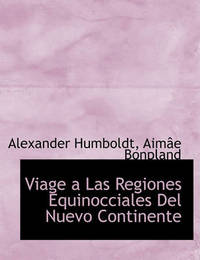 Viage a Las Regiones Equinocciales del Nuevo Continente by Aime Bonpland
