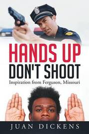 Hands Up Don't Shoot by Juan Dickens