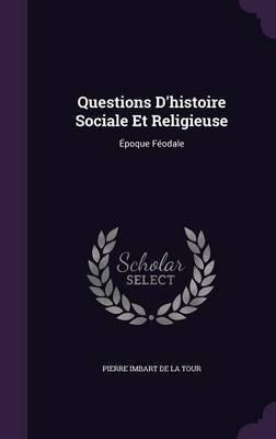 Questions D'Histoire Sociale Et Religieuse by Pierre Imbart De La Tour