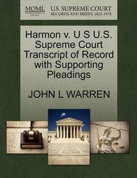 Harmon V. U S U.S. Supreme Court Transcript of Record with Supporting Pleadings by John L. Warren