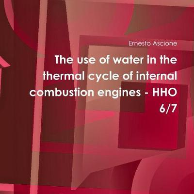 The Use of Water in the Thermal Cycle of Internal Combustion Engines - Hho 6/7 by Ernesto Ascione image