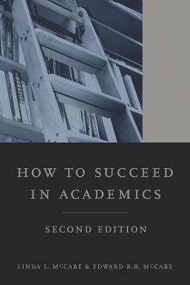 How to Succeed in Academics, 2nd edition by Linda L. McCabe
