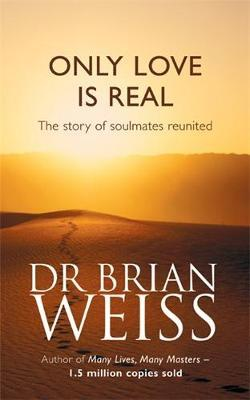 Only Love Is Real by Brian Weiss