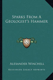 Sparks from a Geologist's Hammer by Alexander Winchell