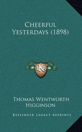 Cheerful Yesterdays (1898) by Thomas Wentworth Higginson