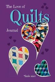 The Love of Quilts Journal by Lizzie Starr