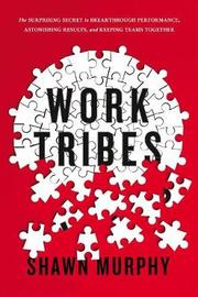 Work Tribes by Shawn Murphy