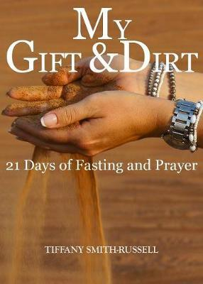 My Gift & Dirt by Tiffany Marie Smith- Russell