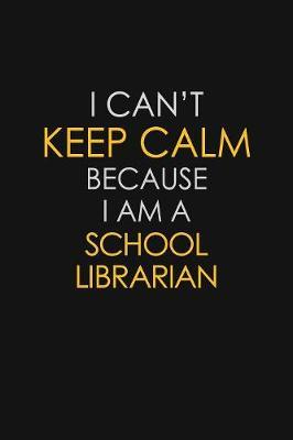 I Can't Keep Calm Because I Am A School Librarian by Blue Stone Publishers