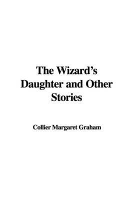 The Wizard's Daughter and Other Stories by Collier Margaret Graham image
