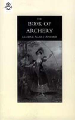 Book of Archery (1840) by George Agar Hansard
