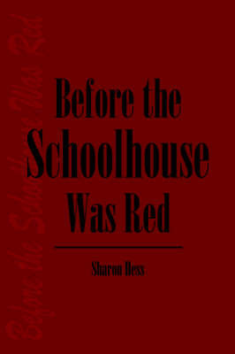 Before the Schoolhouse Was Red by Sharon Hess