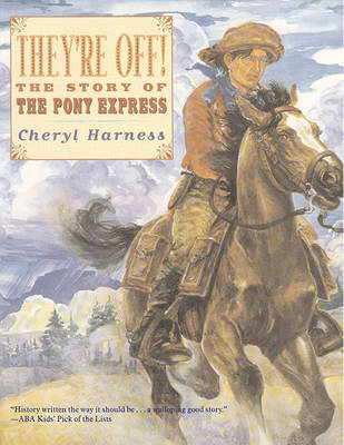 They're Off!: The Story of the Pony Express by Cheryl Harness
