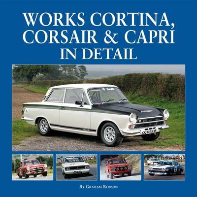 Works Cortina, Capri & Corsair in Detail by Graham Robson