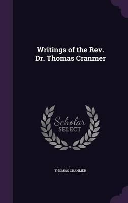 Writings of the REV. Dr. Thomas Cranmer by Thomas Cranmer image