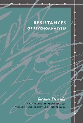 Resistances of Psychoanalysis by Jacques Derrida