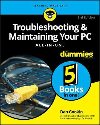 Troubleshooting & Maintaining Your PC All-in-One For Dummies by Dan Gookin