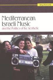 Mediterranean Israeli Music and the Politics of the Aesthetic by Amy Horowitz image