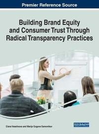 Building Brand Equity and Consumer Trust Through Radical Transparency Practices by Elena Veselinova