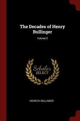 The Decades of Henry Bullinger; Volume 3 by Heinrich Bullinger