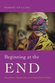 Beginning at the End by Robert Stilling